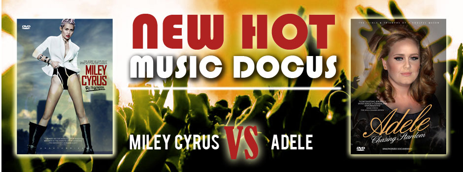 New Hot Music Docus - Miley Cyrus & Adele